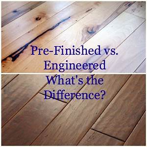 pre finished wood flooring vs engineered flooring whats With what is the difference between hardwood and engineered wood floors