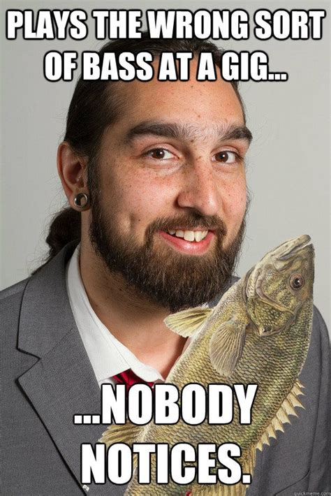 Bass Player Meme - plays the wrong sort of bass at a gig nobody notices tragic bass player funny