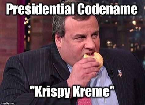 Krispy Kreme Meme - presidential codename quot krispy kreme quot image tagged in chris christie krispy kreme made w