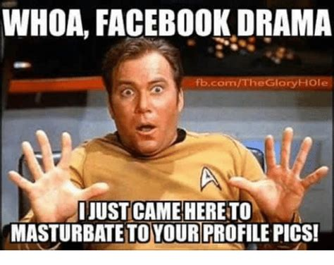 How To Make Memes On Facebook - whoa facebook drama fbcomtheglory hole ijust came hereto masturbatetoyourprofile pics