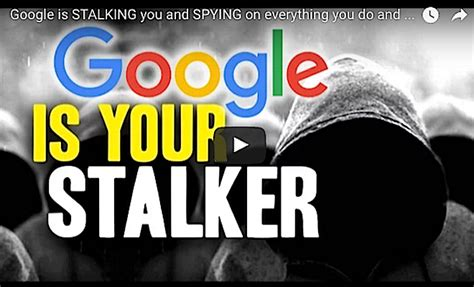 Google Is Stalking You & Spying On Everything You Do & Say