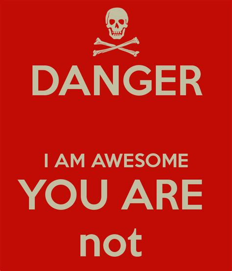 Danger I Am Awesome You Are Not Poster  Mike  Keep Calm