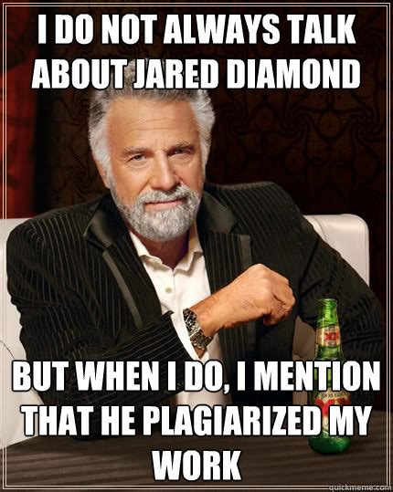 Jared Memes - i do not always talk about jared diamond but when i do i mention that he plagiarized my work