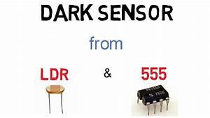 How To Make A Dark Sensor Using Ldr And 555 Timer