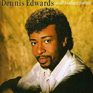 Dennis Edwards - Don't Look Any Further Lyrics and ...
