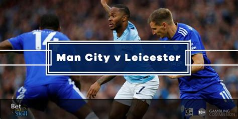 Man City v Leicester Betting Tips, Predictions, Lineups ...