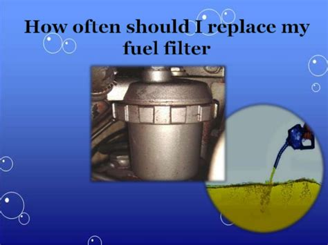 Why Change Fuel Filter by How Often Should I Replace My Fuel Filter