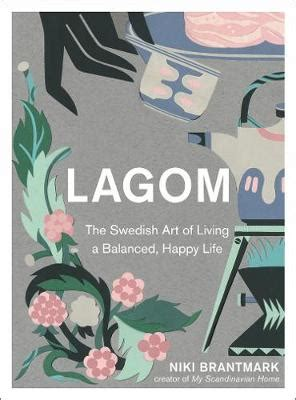 0008260109 lagom the swedish art of lagom the swedish art of living a balanced happy life