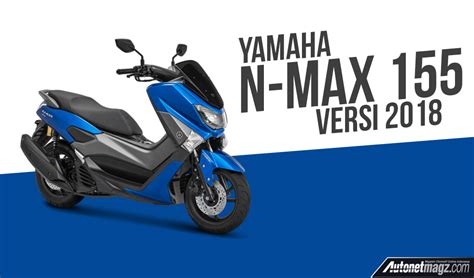 Nmax 2018 Empuk by Cover Nmax 2018 Autonetmagz Review Mobil Dan Motor