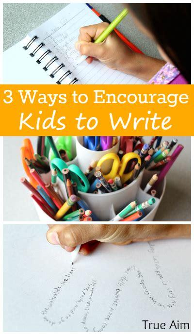 3 Ways To Encourage Your Children To Write  True Aim
