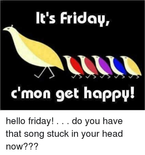 It's Friday C'mon Get Happy! Hello Friday! Do You Have