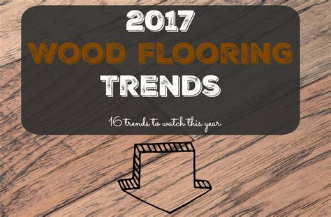 flooring trends 2017 2017 wood flooring trends 16 trends to watch this year flooringinc blog