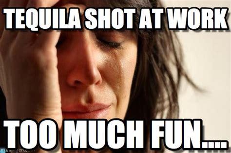 Tequila Meme - zappos problem tequila shot at work on memegen