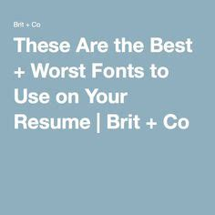 Best And Worst Fonts To Use On A Resume by 43 Resume Tips How To Write A Resume The Muse These