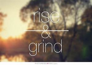 Work Rise And G... Early Grind Quotes