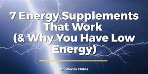 7 Energy Supplements That Work   U0026 Why You Have Low Energy