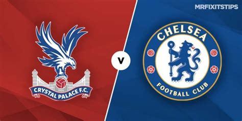 Crystal Palace vs Chelsea Betting Tips & Preview ...
