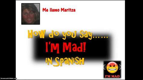 How Do You Say 'i'm Mad' In Spanish- Estoy Enojado