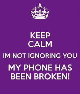 Im Not Ignoring... Broken Phone Quotes
