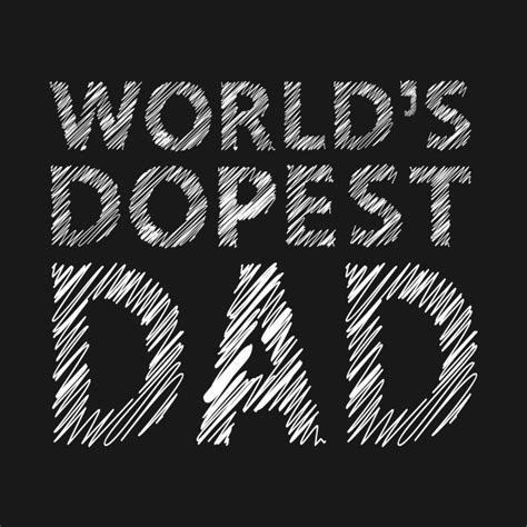 Worlds Dopest Dad Dad T Shirt Teepublic
