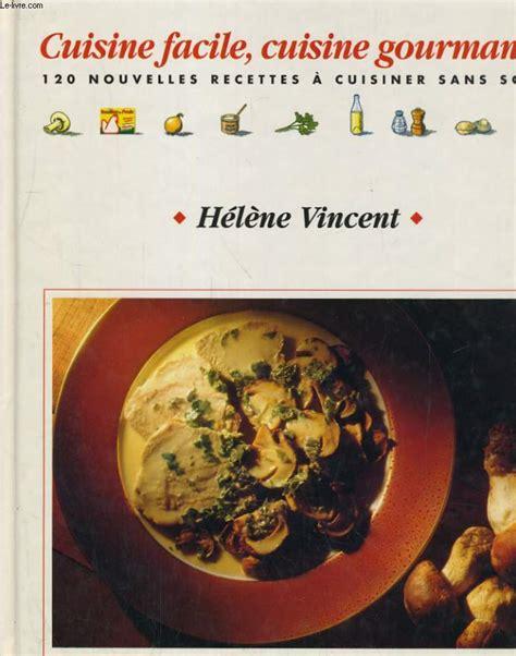 helene cuisine la cuisine d helene vincent 100 nouvelles recettes