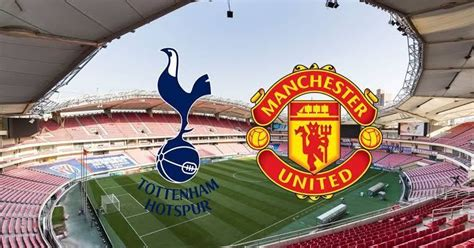 Tottenham vs Manchester United Live streaming, Kick Off ...