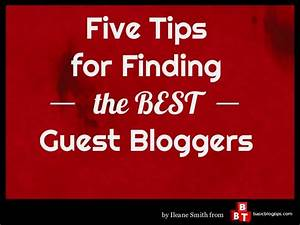 5 Tips For Finding The Best Guest Bloggers