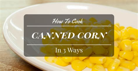 cook corn canned ways