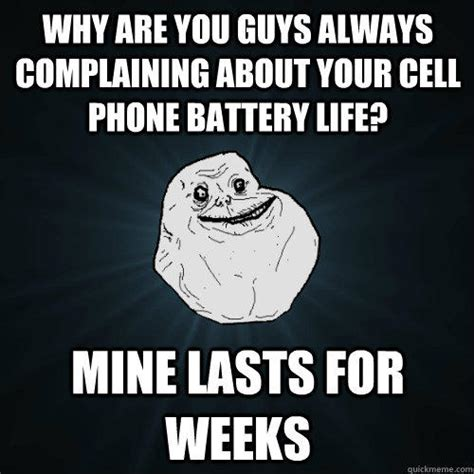 Battery Meme - why are you guys always complaining about your cell phone battery life mine lasts for weeks