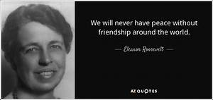 Eleanor Rooseve... Peace Friendship Quotes