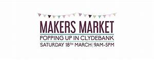 Makers Market Clydebank Shopping Centre, Saturday 18 March ...