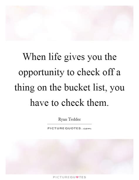 The ones in bold have. Bucket List Quotes & Sayings | Bucket List Picture Quotes