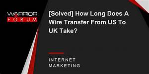 Solved  How Long Does A Wire Transfer From Us To Uk Take