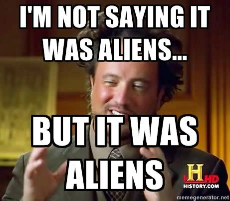 Ancient Aliens Meme - student blog post 2 great discoveries in archaeology page 3