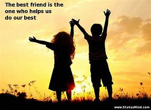The best friend is the one who helps us do our ...