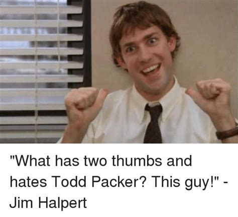 This Guy Meme - what has two thumbs and hates todd packer this guy jim halpert jim halpert meme on me me