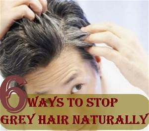 How To Stop Grey Hair Naturally Ways To Deal With