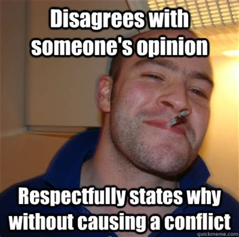 Memes Without Captions - disagrees with someone s opinion respectfully states why without causing a conflict
