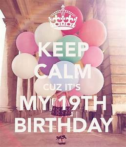 its my 19 birthday tumblr | KEEP CALM CUZ IT'S MY 19TH ...