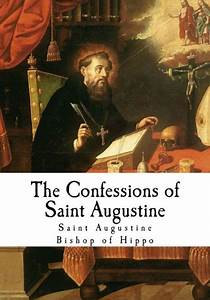 The Confessions of Saint Augustine by Saint Augustine ...