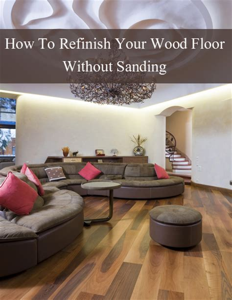 floor refinishing kit how to refinish your wood floor without sanding