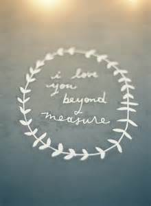 I Love You Beyond Measure Quotes