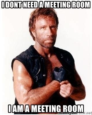 Conference Room Meme - i dont need a meeting room i am a meeting room chuck norris meme meme generator
