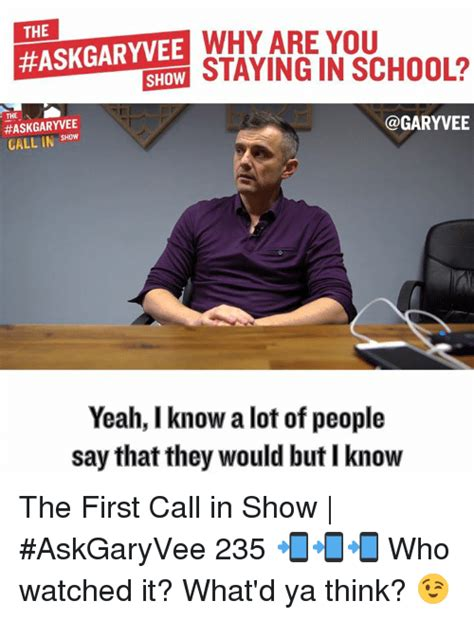 Ya Think Meme - the why are you askgaryvee show the show call in yeah i know a lot of people say that they