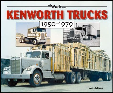 kenworth trucks price list kenworth trucks 1950 1979 at work at virtual parking