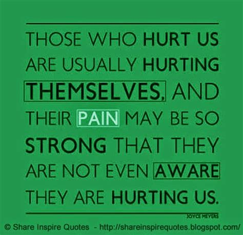 Those Who Hurt Us Are Usually Hurting Themselves And Their