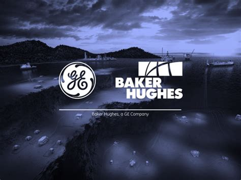 Confirmed: Baker Hughes Now a GE Company - Oil and Gas News