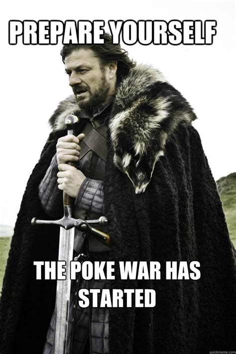 Prepare Yourself Meme Prepare Yourself The Poke War Has Started Winteriscoming