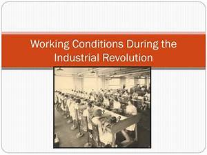 PPT - Working Conditions During the Industrial Revolution ...