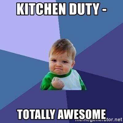 Kitchen Meme - kitchen duty totally awesome success kid meme generator
